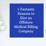 5 Fantastic Reasons to Hire an Offshore Medical Billing Company | Elite Offshore Resources