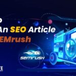 Worst ways to write an SEO article with SEMrush | Complete Guide with keyword research & Competitor analysis