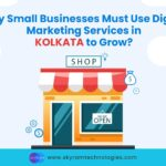 Why Small Businesses Must Use Digital Marketing Services in Kolkata to Grow? – August 2021